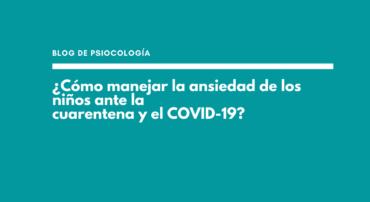¿Cómo manejar la ansiedad de los niños ante la cuarentena y el COVID-19?