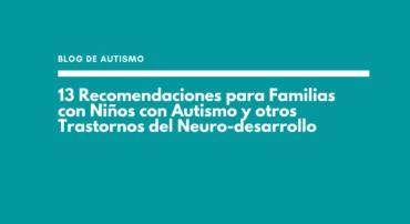 13 Recomendaciones para Familias con Niños con Autismo y otros Trastornos del Neuro-desarrollo
